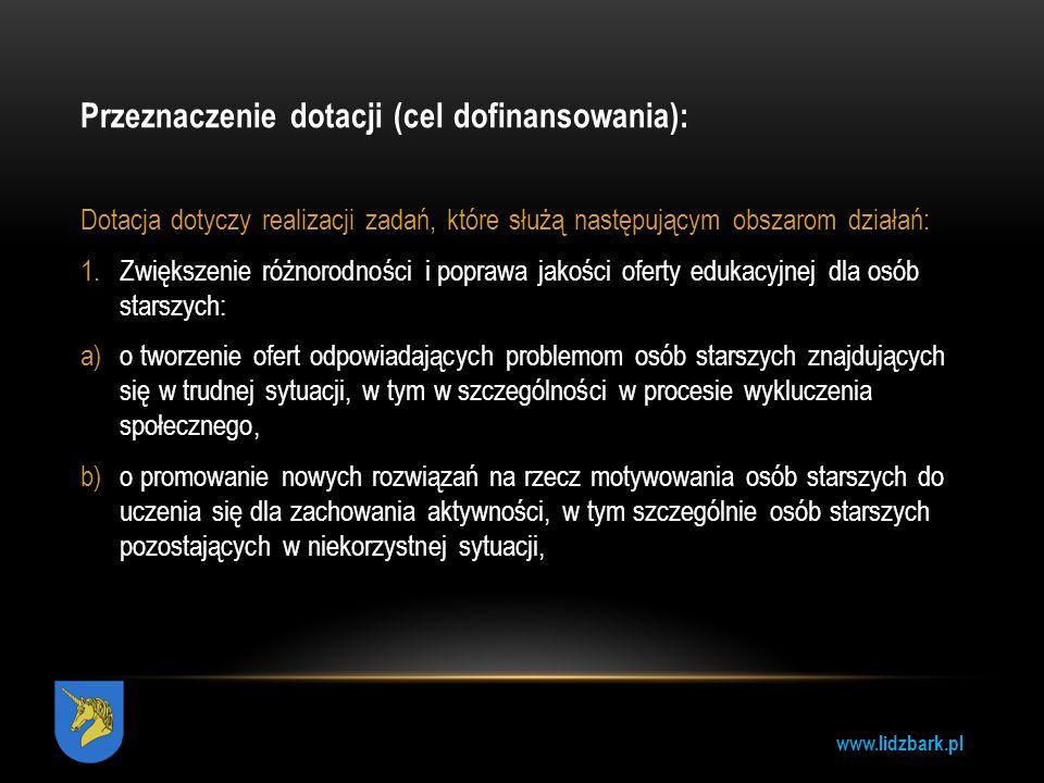 www.lidzbark.pl Przeznaczenie dotacji (cel dofinansowania): Dotacja dotyczy realizacji zadań, które służą następującym obszarom działań: 1.Zwiększenie