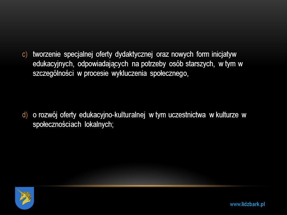 www.lidzbark.pl c)tworzenie specjalnej oferty dydaktycznej oraz nowych form inicjatyw edukacyjnych, odpowiadających na potrzeby osób starszych, w tym