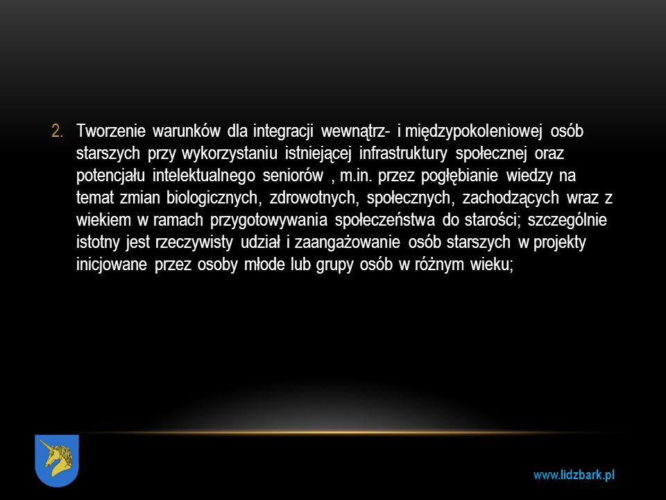 www.lidzbark.pl 2.Tworzenie warunków dla integracji wewnątrz- i międzypokoleniowej osób starszych przy wykorzystaniu istniejącej infrastruktury społec