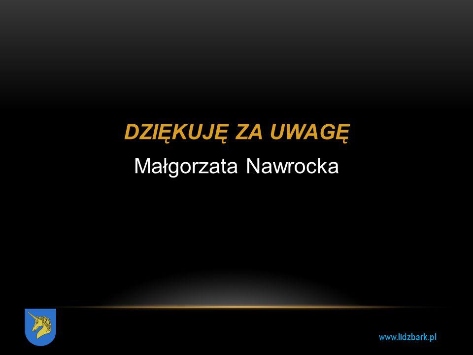 www.lidzbark.pl DZIĘKUJĘ ZA UWAGĘ Małgorzata Nawrocka