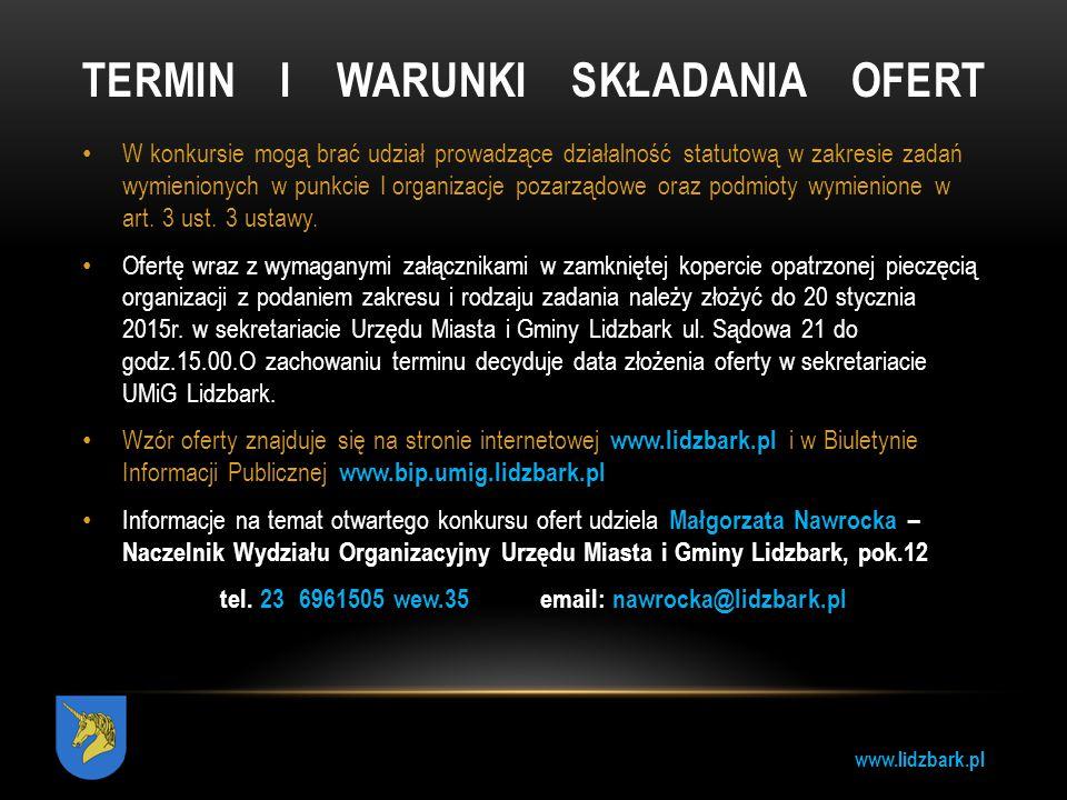 www.lidzbark.pl TERMIN I WARUNKI SKŁADANIA OFERT W konkursie mogą brać udział prowadzące działalność statutową w zakresie zadań wymienionych w punkcie