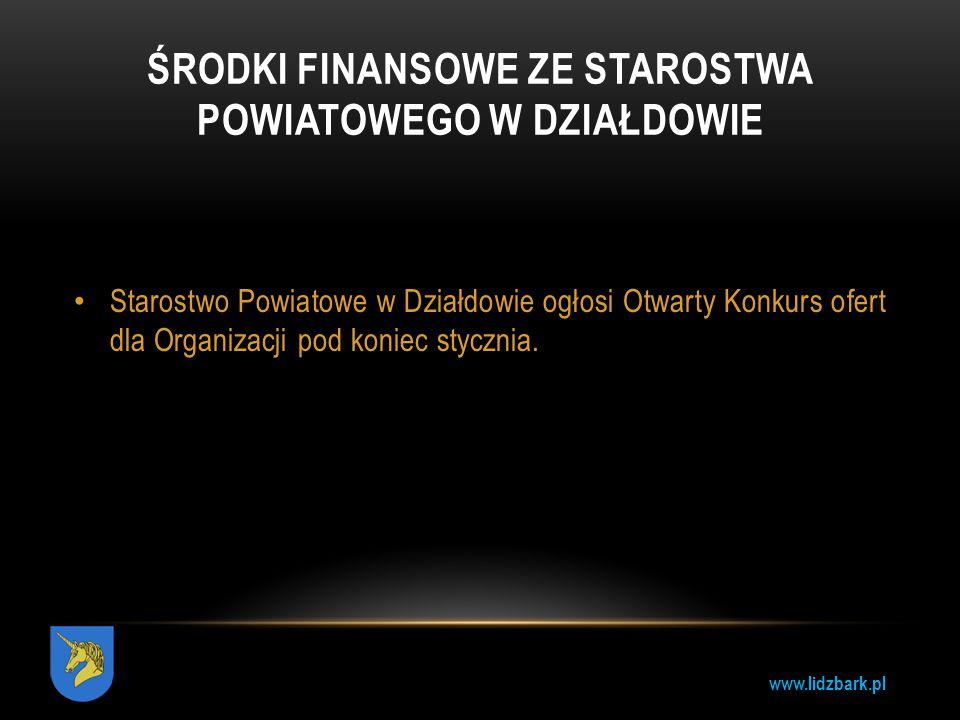 www.lidzbark.pl ŚRODKI FINANSOWE ZE STAROSTWA POWIATOWEGO W DZIAŁDOWIE Starostwo Powiatowe w Działdowie ogłosi Otwarty Konkurs ofert dla Organizacji p