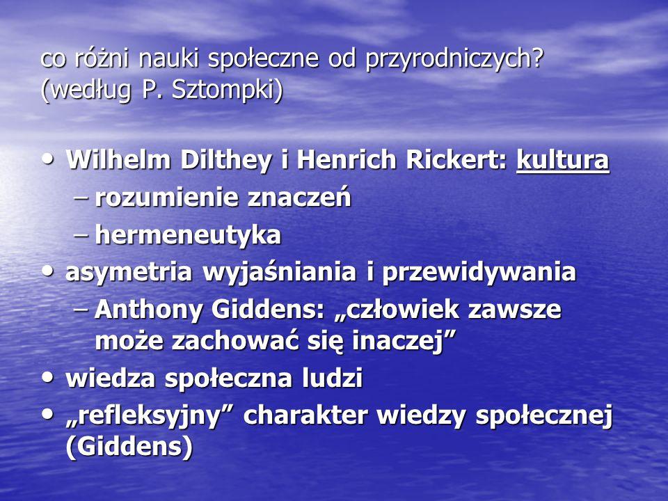 co różni nauki społeczne od przyrodniczych? (według P. Sztompki) Wilhelm Dilthey i Henrich Rickert: kultura Wilhelm Dilthey i Henrich Rickert: kultura