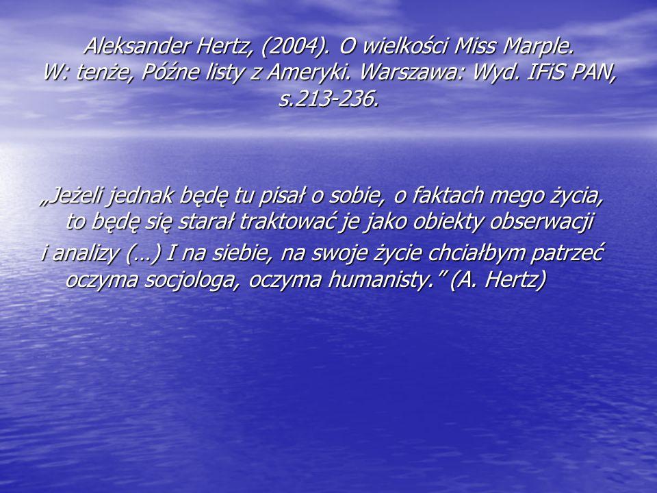 """Aleksander Hertz, (2004). O wielkości Miss Marple. W: tenże, Późne listy z Ameryki. Warszawa: Wyd. IFiS PAN, s.213-236. """"Jeżeli jednak będę tu pisał o"""