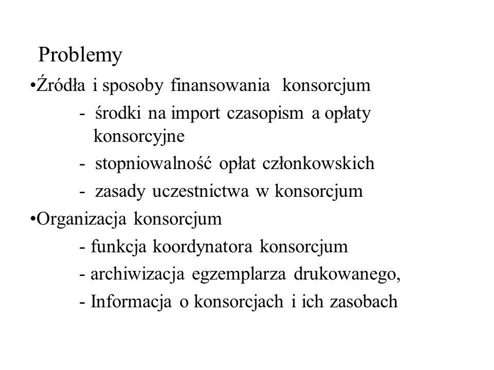 Problemy Źródła i sposoby finansowania konsorcjum - środki na import czasopism a opłaty konsorcyjne - stopniowalność opłat członkowskich - zasady ucze