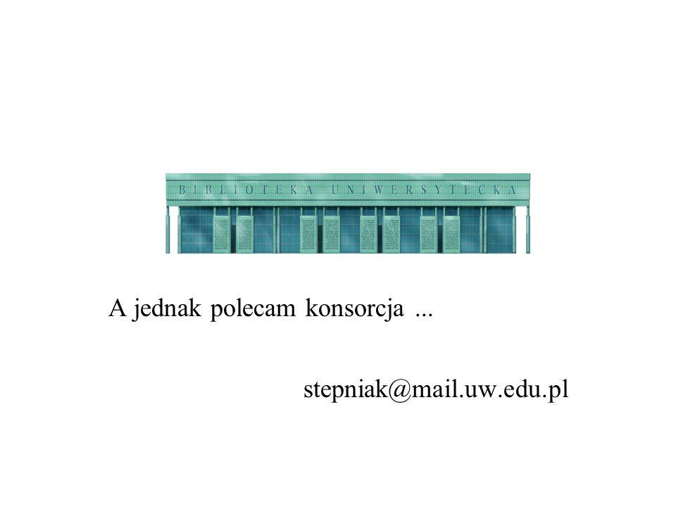 A jednak polecam konsorcja... stepniak@mail.uw.edu.pl