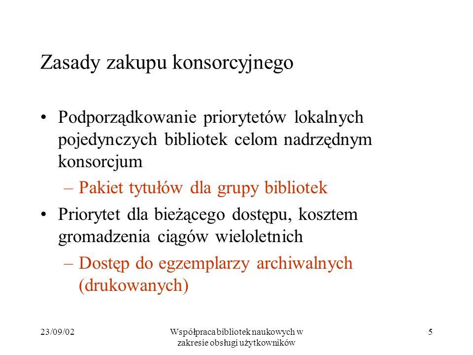 23/09/02Współpraca bibliotek naukowych w zakresie obsługi użytkowników 5 Zasady zakupu konsorcyjnego Podporządkowanie priorytetów lokalnych pojedynczy