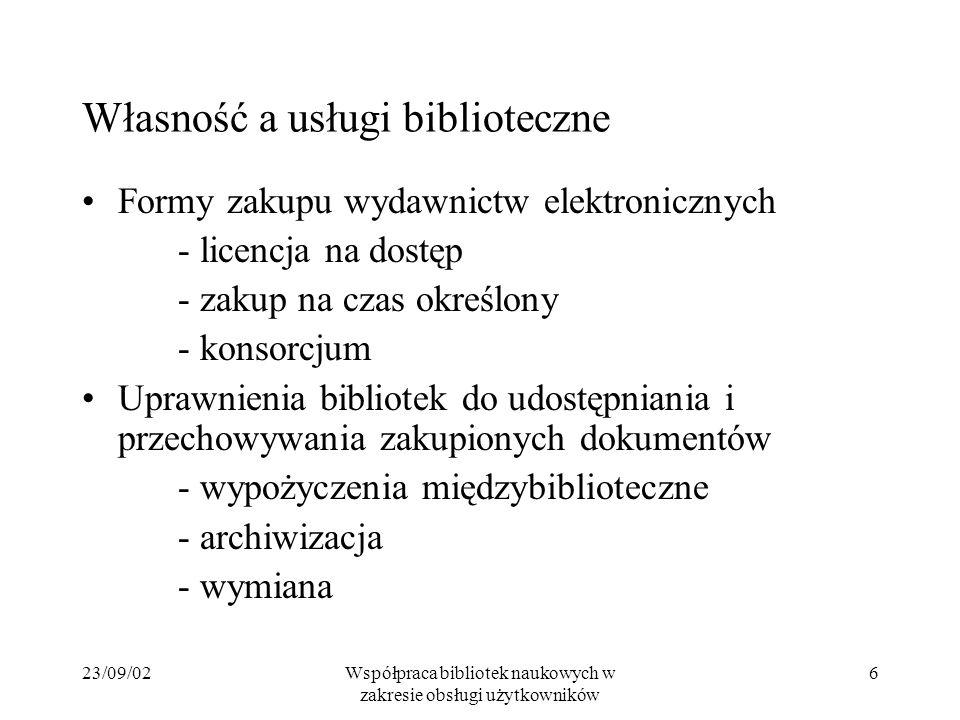 23/09/02Współpraca bibliotek naukowych w zakresie obsługi użytkowników 6 Własność a usługi biblioteczne Formy zakupu wydawnictw elektronicznych - lice