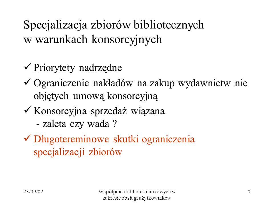 23/09/02Współpraca bibliotek naukowych w zakresie obsługi użytkowników 7 Specjalizacja zbiorów bibliotecznych w warunkach konsorcyjnych Priorytety nad