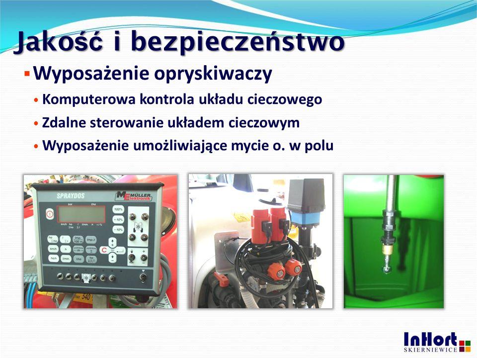 Jako ść i bezpiecze ń stwo  Wyposażenie opryskiwaczy Komputerowa kontrola układu cieczowego Zdalne sterowanie układem cieczowym Wyposażenie umożliwia