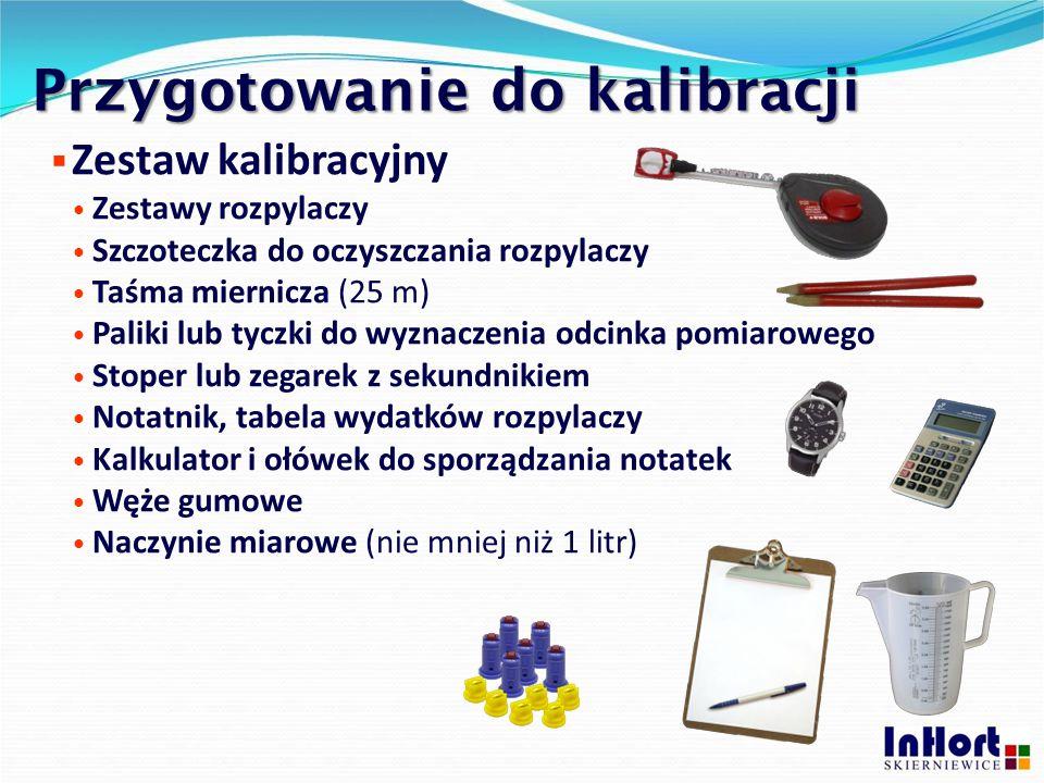Przygotowanie do kalibracji  Zestaw kalibracyjny Zestawy rozpylaczy Szczoteczka do oczyszczania rozpylaczy Taśma miernicza (25 m) Paliki lub tyczki d