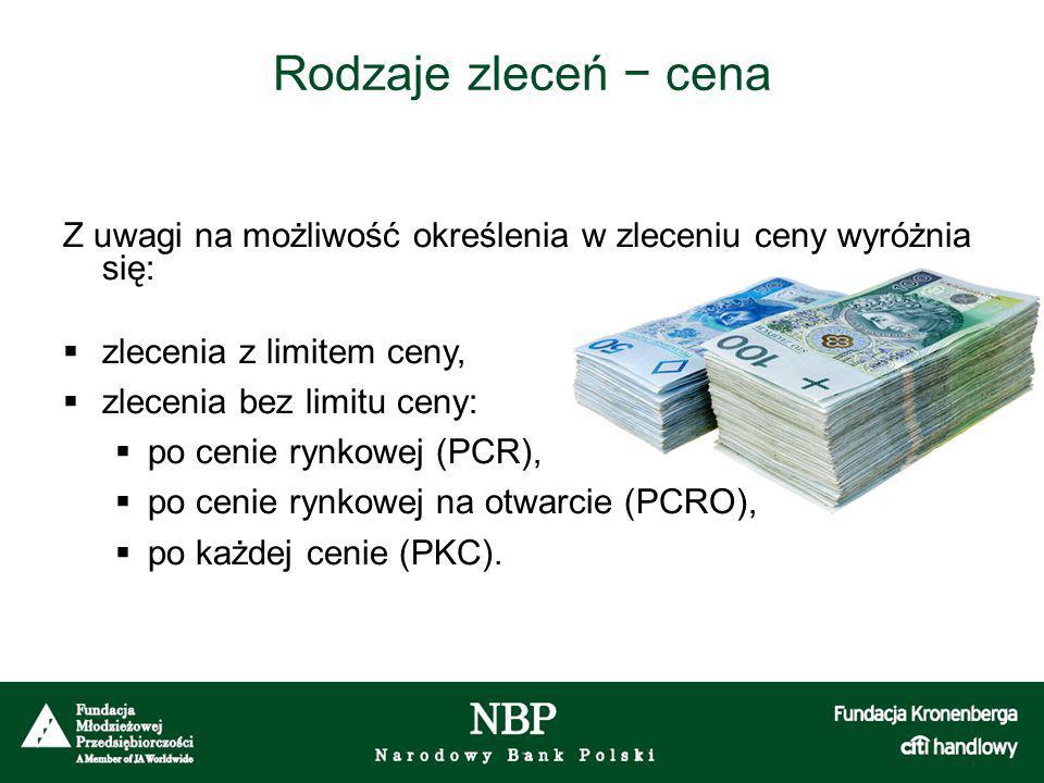 Rodzaje zleceń − cena Z uwagi na możliwość określenia w zleceniu ceny wyróżnia się:  zlecenia z limitem ceny,  zlecenia bez limitu ceny:  po cenie rynkowej (PCR),  po cenie rynkowej na otwarcie (PCRO),  po każdej cenie (PKC).