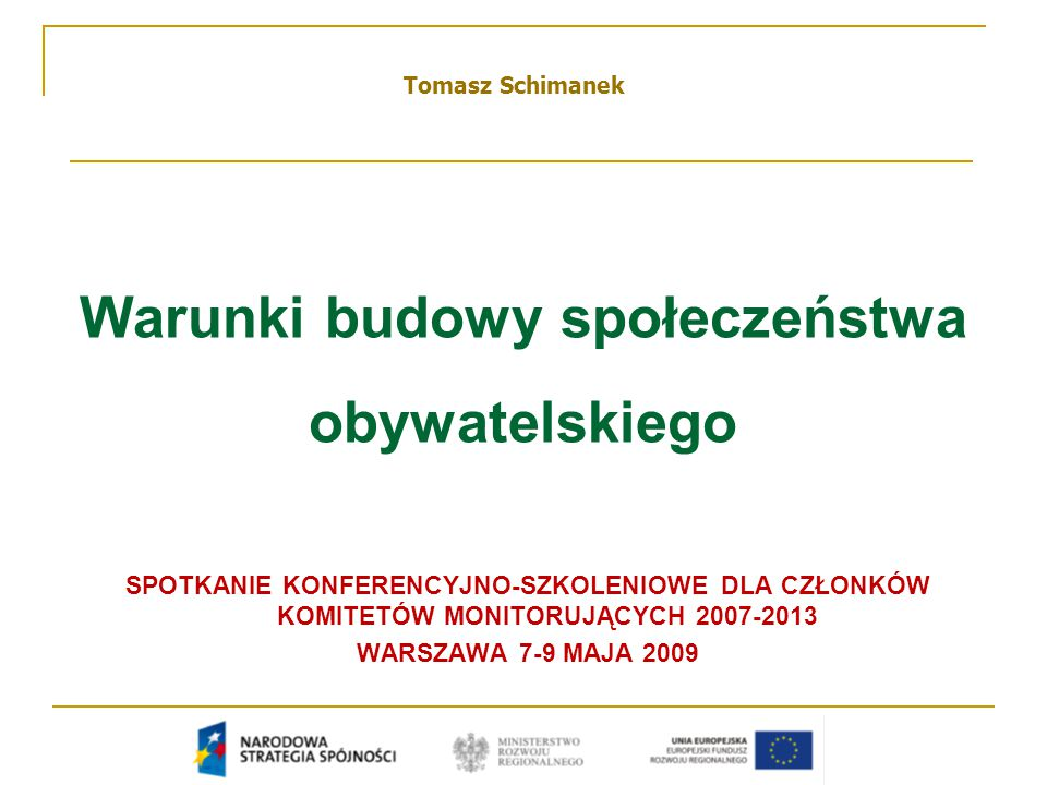 Warunki budowy społeczeństwa obywatelskiego SPOTKANIE KONFERENCYJNO-SZKOLENIOWE DLA CZŁONKÓW KOMITETÓW MONITORUJĄCYCH 2007-2013 WARSZAWA 7-9 MAJA 2009