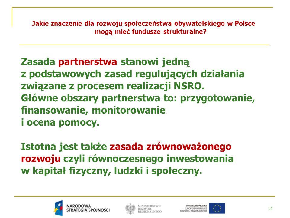 39 Jakie znaczenie dla rozwoju społeczeństwa obywatelskiego w Polsce mogą mieć fundusze strukturalne? Zasada partnerstwa stanowi jedną z podstawowych