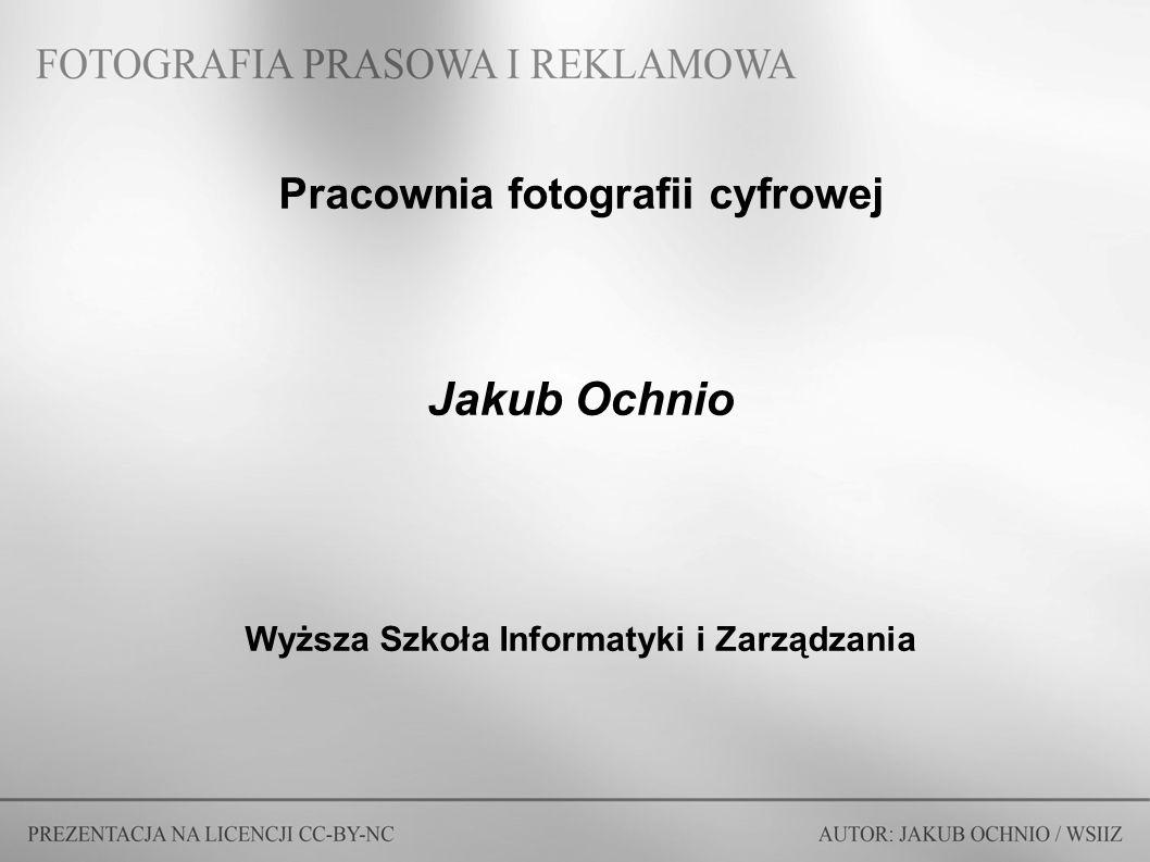 Pracownia fotografii cyfrowej Jakub Ochnio Wyższa Szkoła Informatyki i Zarządzania