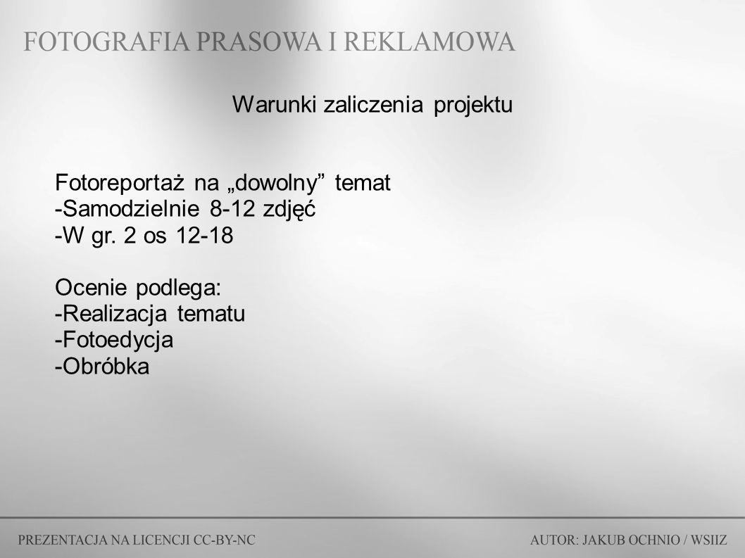 """Warunki zaliczenia projektu Fotoreportaż na """"dowolny"""" temat -Samodzielnie 8-12 zdjęć -W gr. 2 os 12-18 Ocenie podlega: -Realizacja tematu -Fotoedycja"""