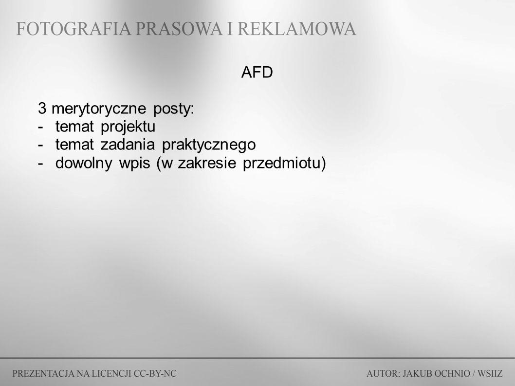 AFD 3 merytoryczne posty: -temat projektu -temat zadania praktycznego -dowolny wpis (w zakresie przedmiotu)