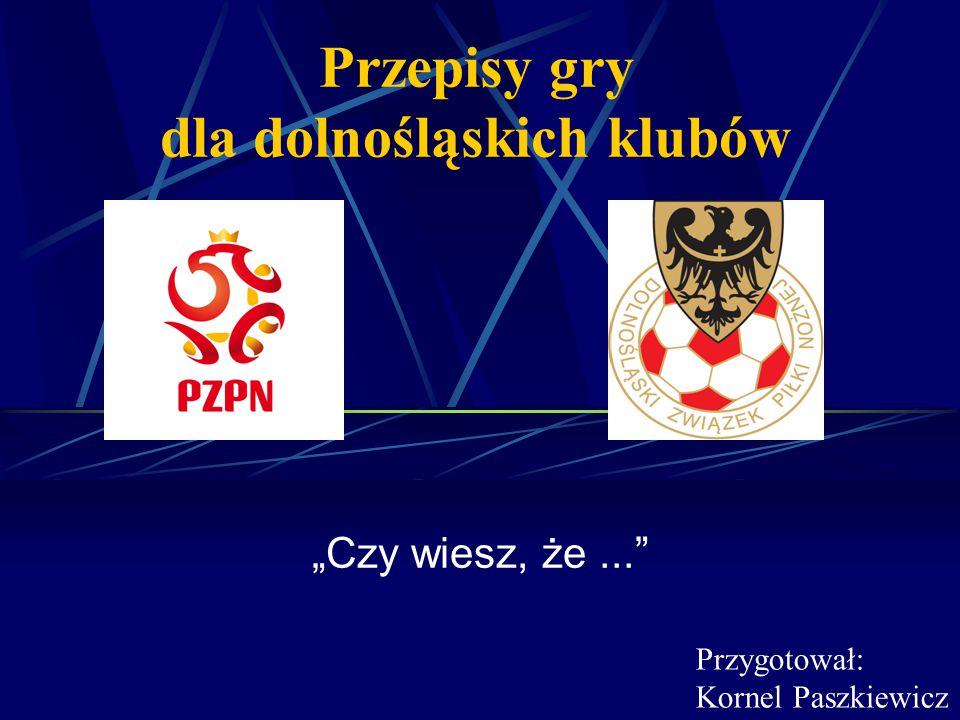 """Przepisy gry dla dolnośląskich klubów """"Czy wiesz, że..."""" Przygotował: Kornel Paszkiewicz"""
