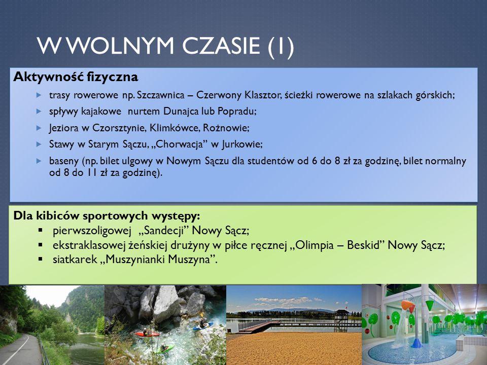 W WOLNYM CZASIE (1) Aktywność fizyczna  trasy rowerowe np. Szczawnica – Czerwony Klasztor, ścieżki rowerowe na szlakach górskich;  spływy kajakowe n