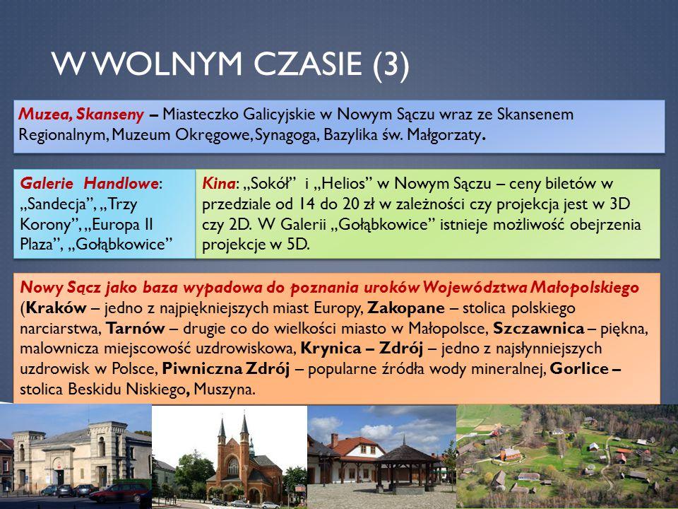 W WOLNYM CZASIE (3) Muzea, Skanseny – Miasteczko Galicyjskie w Nowym Sączu wraz ze Skansenem Regionalnym, Muzeum Okręgowe, Synagoga, Bazylika św. Małg