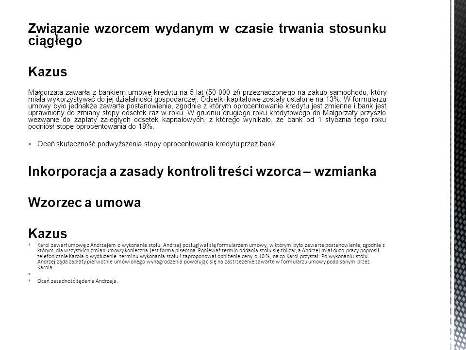 Związanie wzorcem wydanym w czasie trwania stosunku ciągłego Kazus Małgorzata zawarła z bankiem umowę kredytu na 5 lat (50 000 zł) przeznaczonego na zakup samochodu, który miała wykorzystywać do jej działalności gospodarczej.
