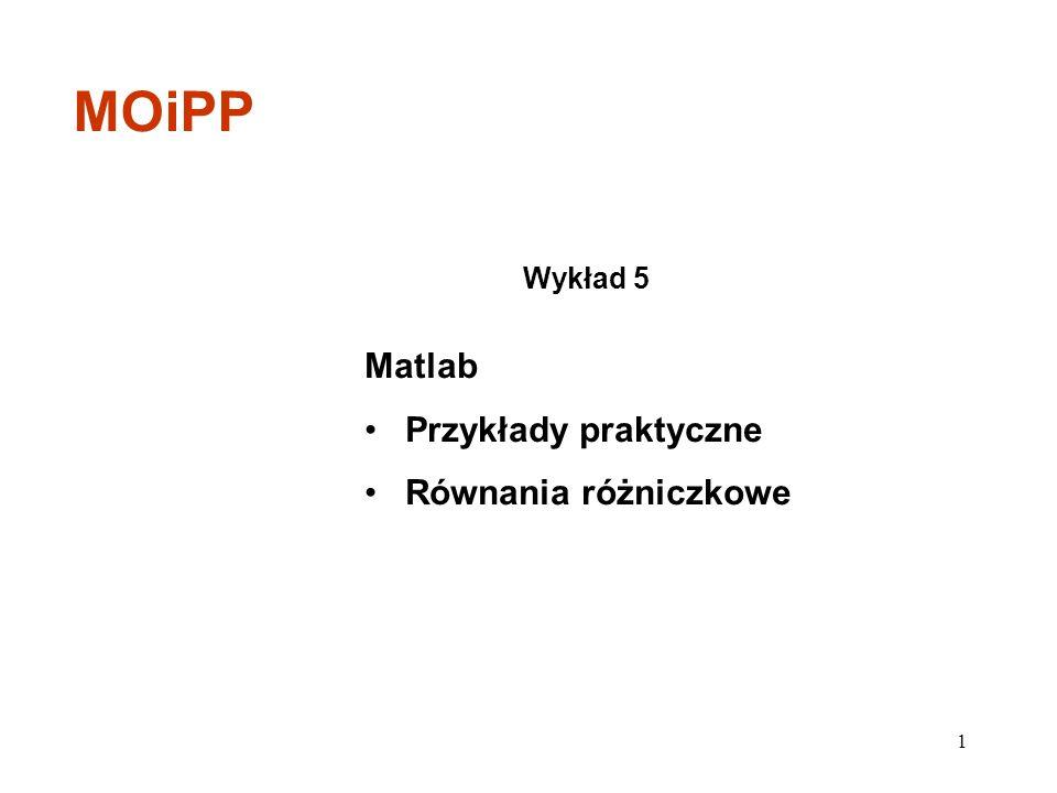 Matlab Przykłady praktyczne Równania różniczkowe Wykład 5 MOiPP 1