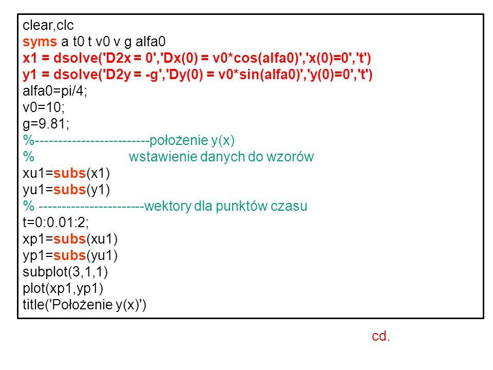 clear,clc syms a t0 t v0 v g alfa0 x1 = dsolve('D2x = 0','Dx(0) = v0*cos(alfa0)','x(0)=0','t') y1 = dsolve('D2y = -g','Dy(0) = v0*sin(alfa0)','y(0)=0'