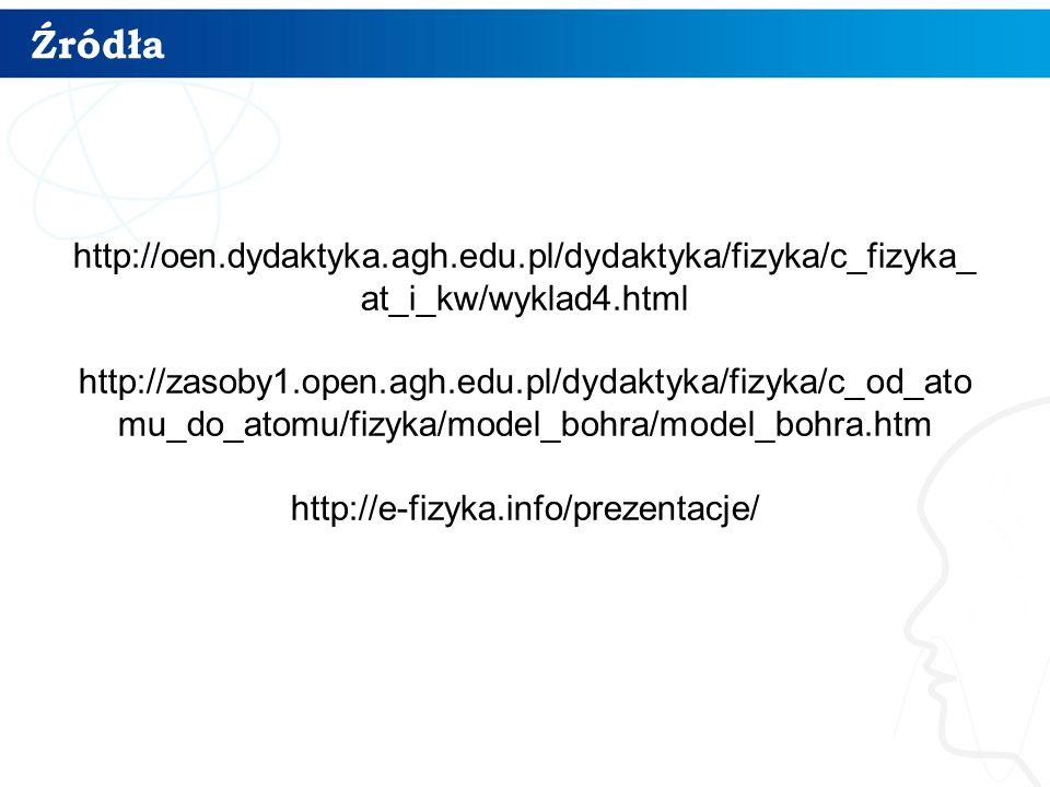 Źródła 14 http://oen.dydaktyka.agh.edu.pl/dydaktyka/fizyka/c_fizyka_ at_i_kw/wyklad4.html http://zasoby1.open.agh.edu.pl/dydaktyka/fizyka/c_od_ato mu_