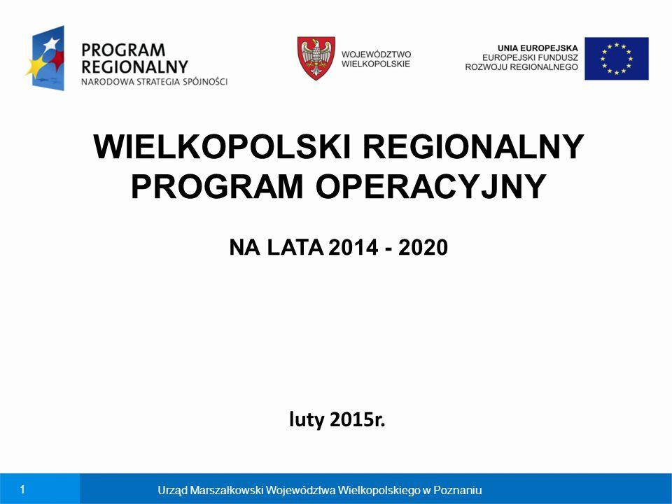 1 Urząd Marszałkowski Województwa Wielkopolskiego w Poznaniu WIELKOPOLSKI REGIONALNY PROGRAM OPERACYJNY NA LATA 2014 - 2020 luty 2015r.