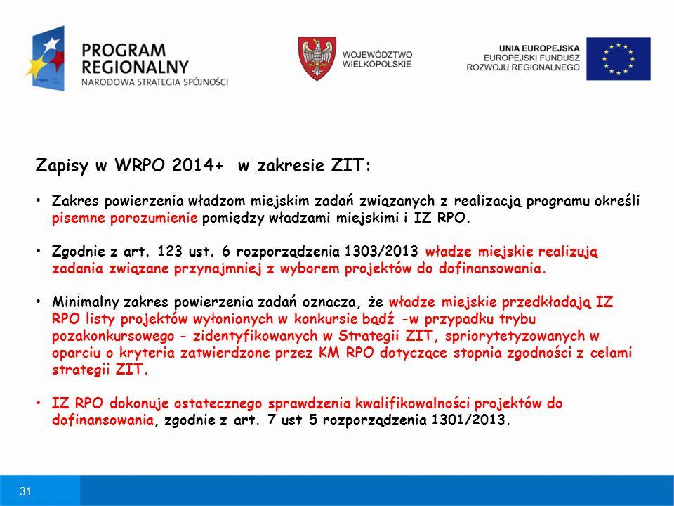 31 Zapisy w WRPO 2014+ w zakresie ZIT: Zakres powierzenia władzom miejskim zadań związanych z realizacją programu określi pisemne porozumienie pomiędz