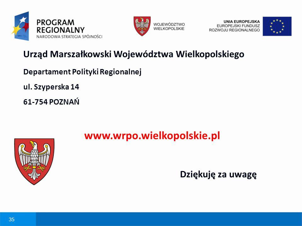 35 Urząd Marszałkowski Województwa Wielkopolskiego Departament Polityki Regionalnej ul. Szyperska 14 61-754 POZNAŃ www.wrpo.wielkopolskie.pl Dziękuję