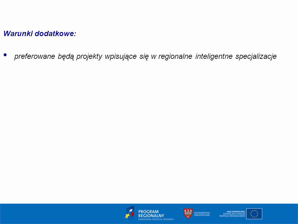 Warunki dodatkowe: preferowane będą projekty wpisujące się w regionalne inteligentne specjalizacje