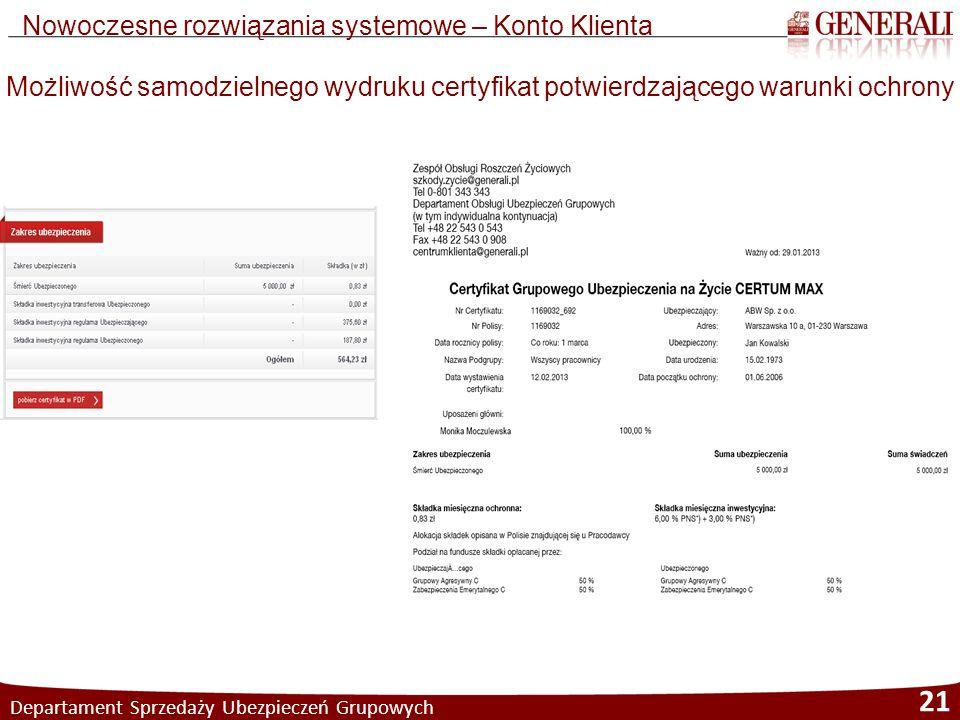 Departament Sprzedaży Ubezpieczeń Grupowych 21 Nowoczesne rozwiązania systemowe – Konto Klienta Możliwość samodzielnego wydruku certyfikat potwierdzaj