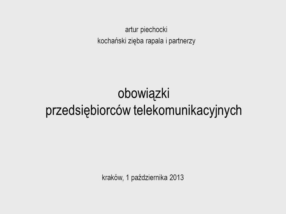 obowiązki przedsiębiorców telekomunikacyjnych artur piechocki kochański zięba rapala i partnerzy kraków, 1 października 2013