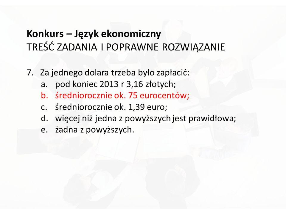 Konkurs – Język ekonomiczny TREŚĆ ZADANIA I POPRAWNE ROZWIĄZANIE 7.