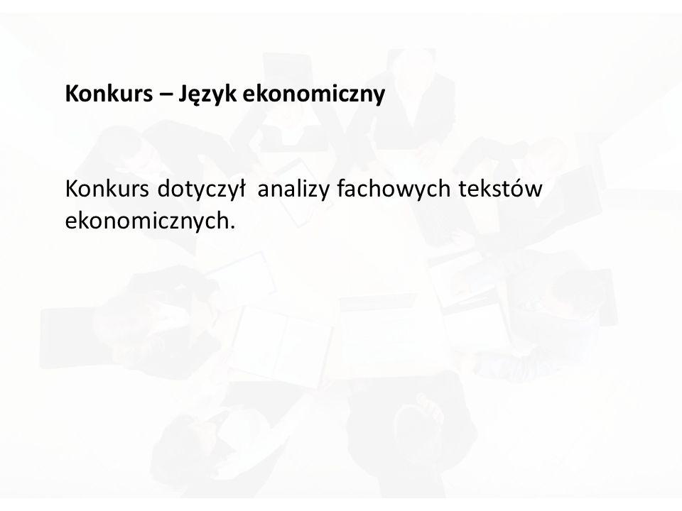 Konkurs – Język ekonomiczny Konkurs dotyczył analizy fachowych tekstów ekonomicznych.