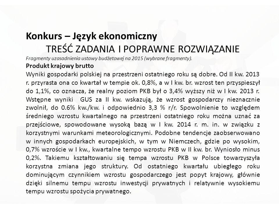 Konkurs – Język ekonomiczny TREŚĆ ZADANIA I POPRAWNE ROZWIĄZANIE Fragmenty uzasadnienia ustawy budżetowej na 2015 (wybrane fragmenty).