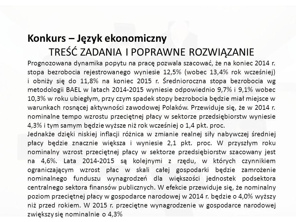 Konkurs – Język ekonomiczny TREŚĆ ZADANIA I POPRAWNE ROZWIĄZANIE Prognozowana dynamika popytu na pracę pozwala szacować, że na koniec 2014 r.