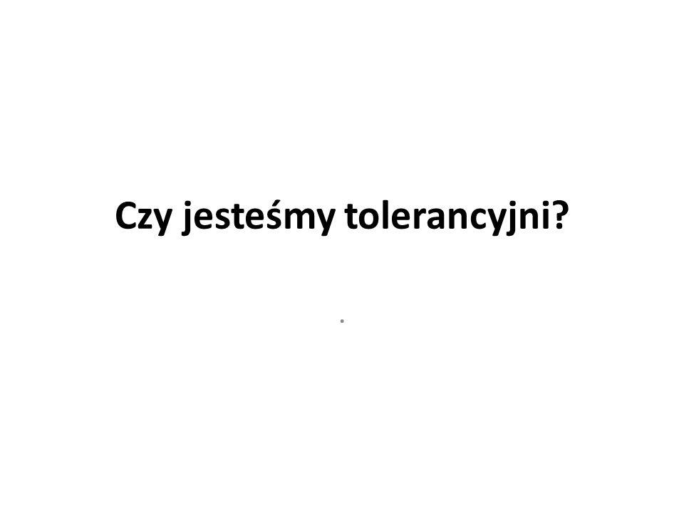 Czy jesteśmy tolerancyjni?.
