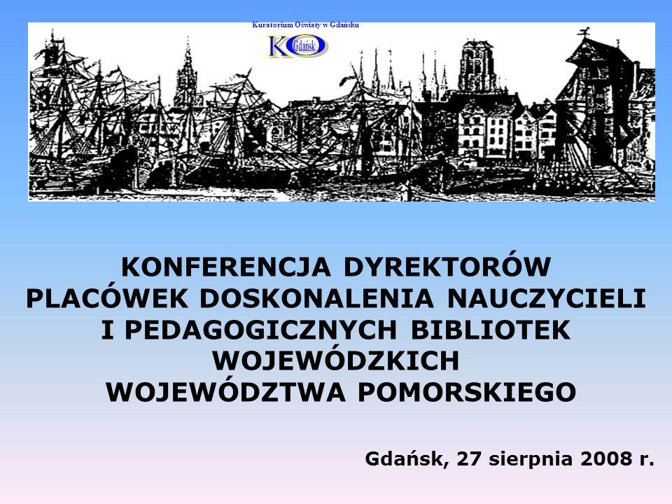 Realizacja wojewódzkich zadań edukacyjnych w roku 2007 i 2008 Rok Liczba szkoleń/konferencji Liczba uczestniczących nauczycieli 2007 18 kursów2429 6 konferencji1375 2008 26 kursów2570 3 + 3 konferencji1200 Kuratorium Oświaty w Gdańsku