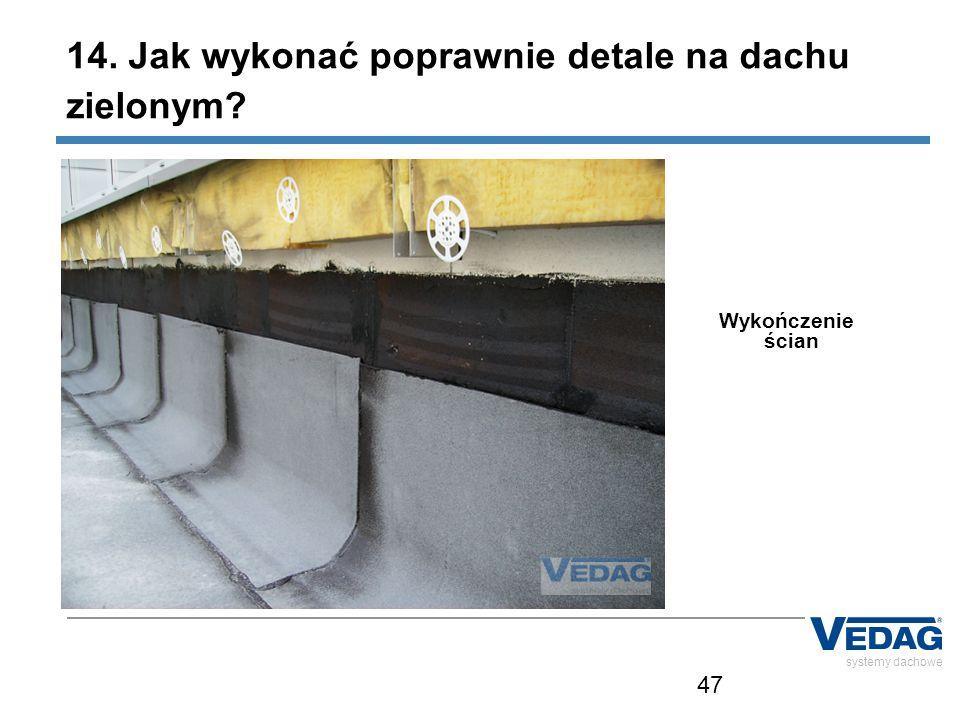 47 systemy dachowe 14. Jak wykonać poprawnie detale na dachu zielonym? Wykończenie ścian