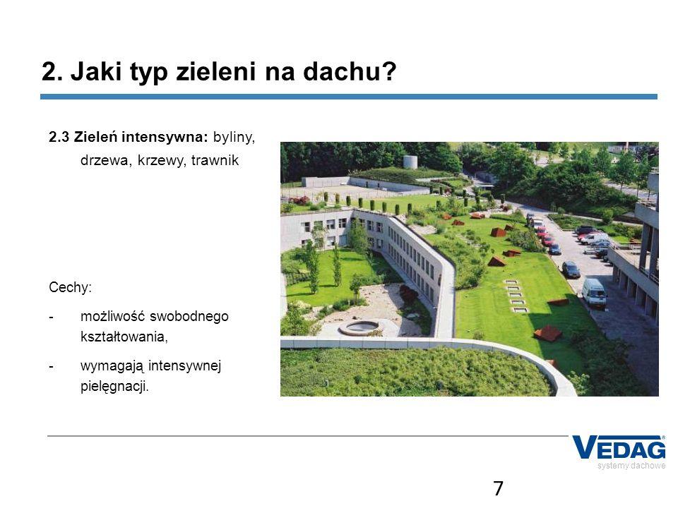 7 systemy dachowe 2. Jaki typ zieleni na dachu? 2.3 Zieleń intensywna: byliny, drzewa, krzewy, trawnik Cechy: -możliwość swobodnego kształtowania, -wy