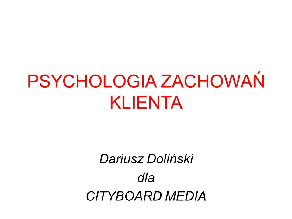 PSYCHOLOGIA ZACHOWAŃ KLIENTA Dariusz Doliński dla CITYBOARD MEDIA