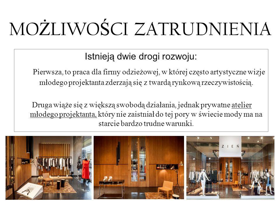 MO Ż LIWO Ś CI ZATRUDNIENIA Istnieją dwie drogi rozwoju: Pierwsza, to praca dla firmy odzieżowej, w której często artystyczne wizje młodego projektant