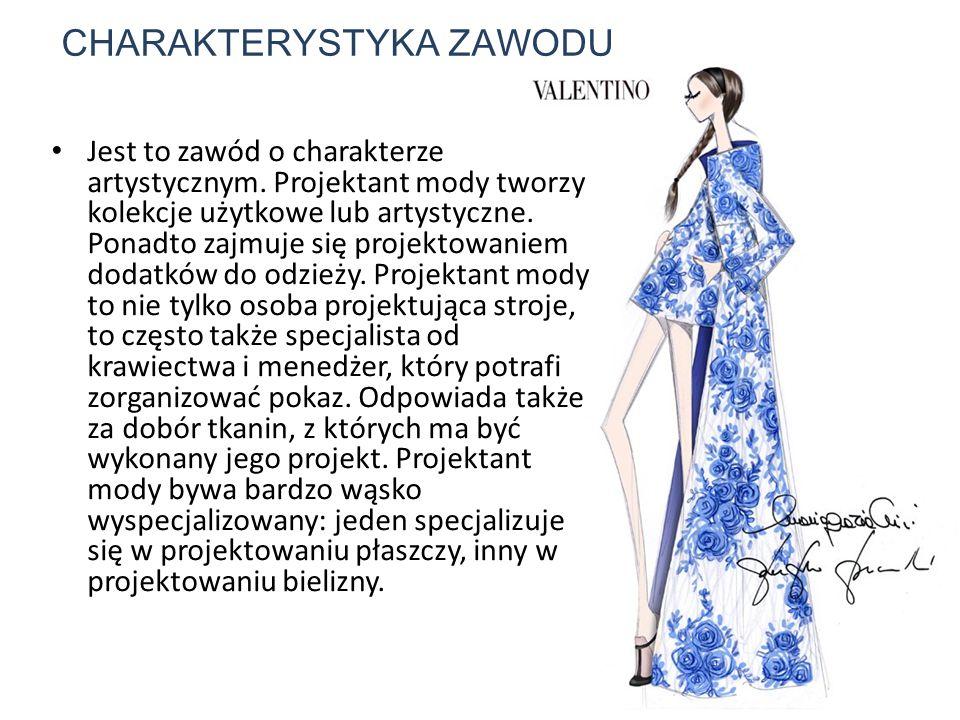 CHARAKTERYSTYKA ZAWODU Jest to zawód o charakterze artystycznym. Projektant mody tworzy kolekcje użytkowe lub artystyczne. Ponadto zajmuje się projekt