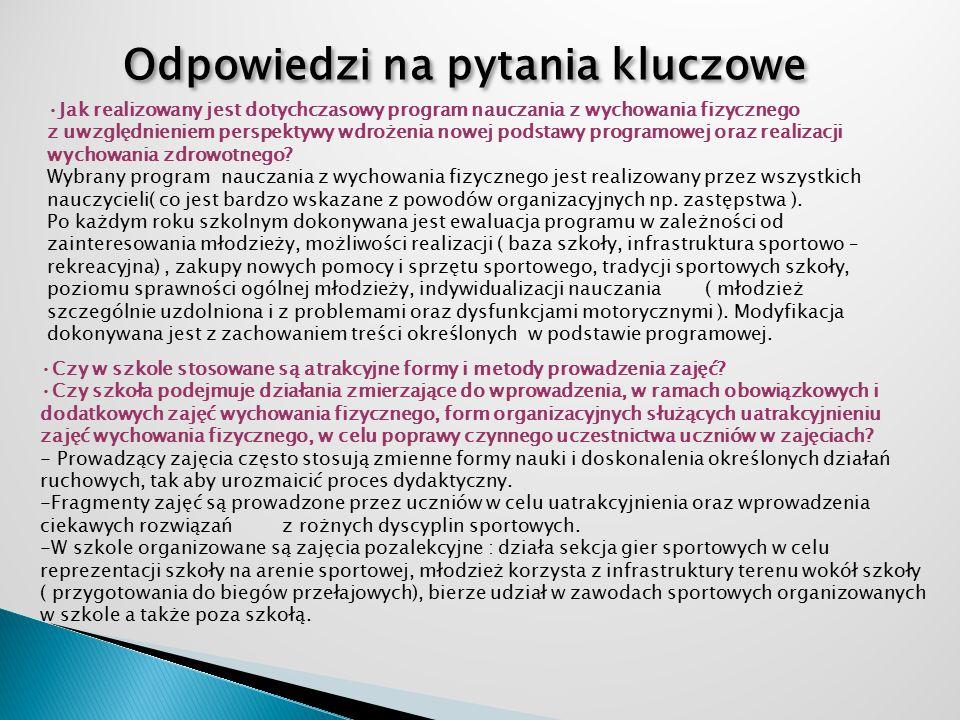 Odpowiedzi na pytania kluczowe Jak realizowany jest dotychczasowy program nauczania z wychowania fizycznego z uwzględnieniem perspektywy wdrożenia nowej podstawy programowej oraz realizacji wychowania zdrowotnego.