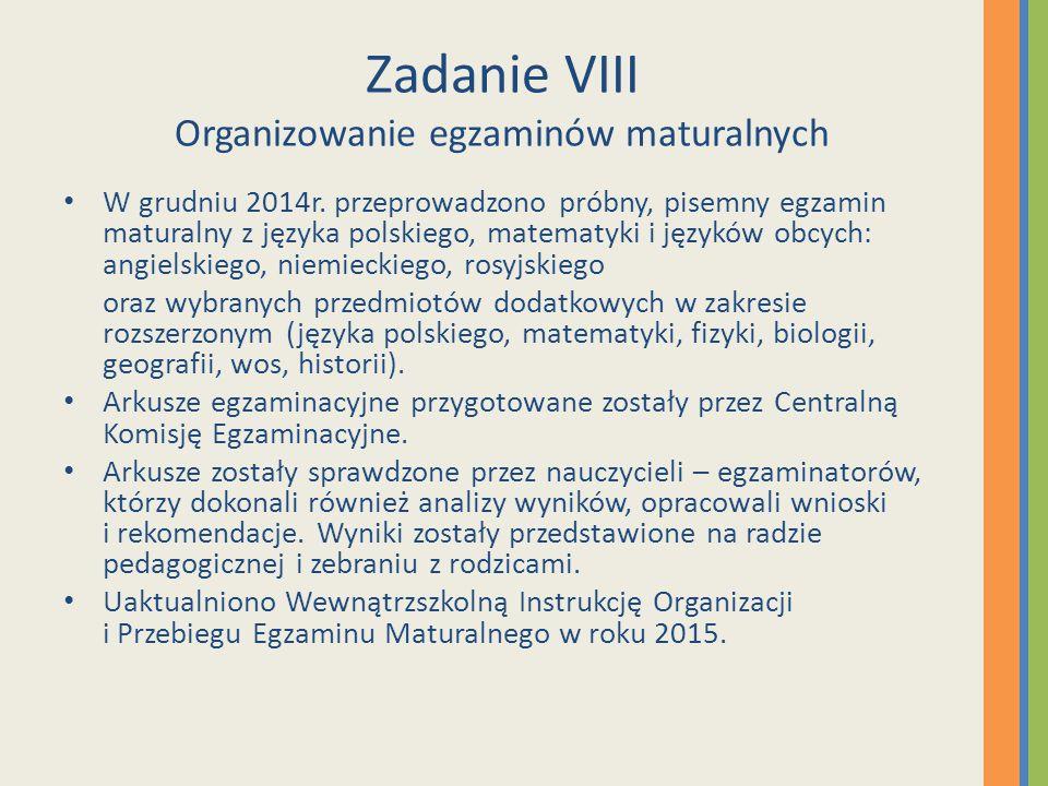 Zadanie VIII Organizowanie egzaminów maturalnych W grudniu 2014r. przeprowadzono próbny, pisemny egzamin maturalny z języka polskiego, matematyki i ję