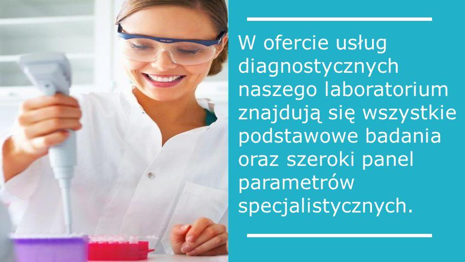 W ofercie usług diagnostycznych naszego laboratorium znajdują się wszystkie podstawowe badania oraz szeroki panel parametrów specjalistycznych.
