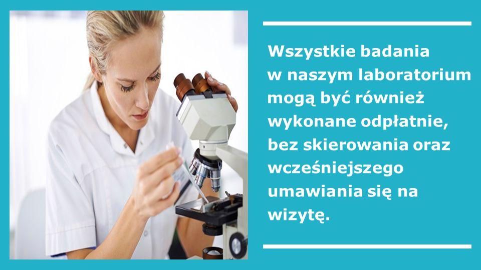 Wszystkie badania w naszym laboratorium mogą być również wykonane odpłatnie, bez skierowania oraz wcześniejszego umawiania się na wizytę.