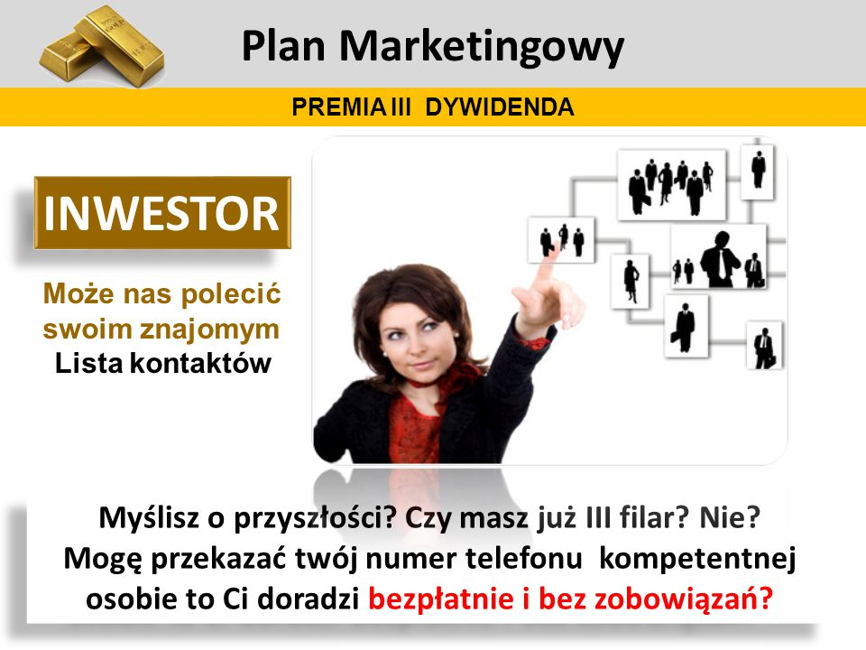 Plan Marketingowy PREMIA III DYWIDENDA Myślisz o przyszłości? Czy masz już III filar? Nie? Mogę przekazać twój numer telefonu kompetentnej osobie to C